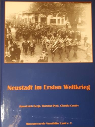 Hans Erich Hegt, Hartmut Dyck und Claudia Contry haben ein Buch herausgebracht: Neustadt im Ersten Weltkrieg